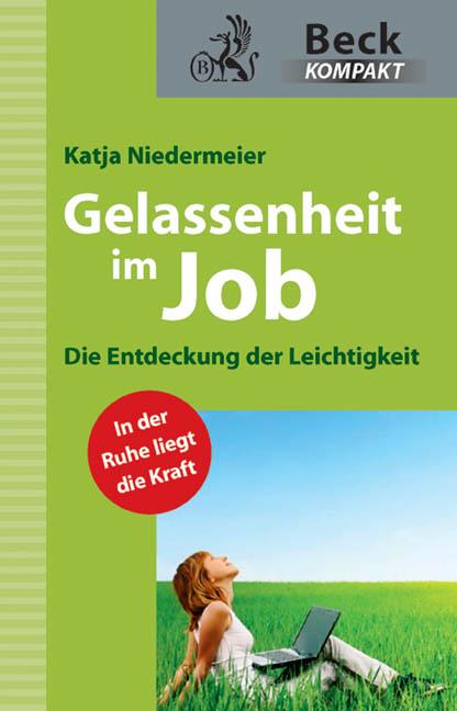 Gelassenheit im Job: Die Entdeckung der Leichti...