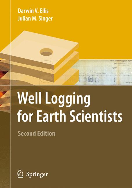 Well Logging for Earth Scientists - Darwin V. Ellis, Julian M. Singer [2nd Edition]