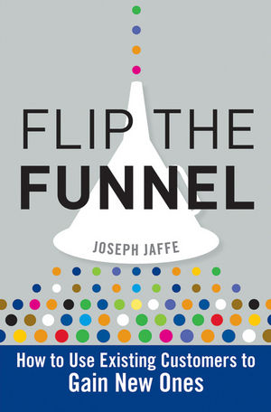 Flip the Funnel: How to Use Existing Customers ...