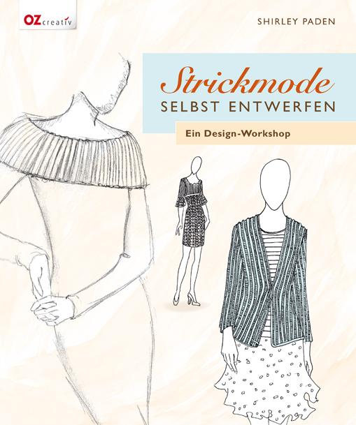 Strickmode selbst entwerfen: Ein Design-Workshop - Shirley Paden