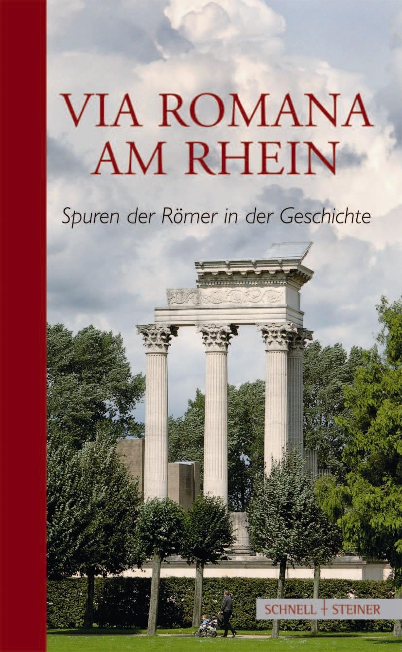 Via Romana am Rhein: Spuren der Römer in der Ge...