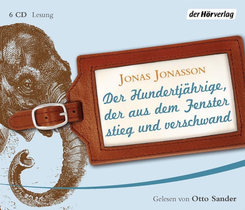 Der Hundertjährige, der aus dem Fenster stieg und verschwand - Jonas Jonasson [6 Audio CDs; gekürzte Lesung]