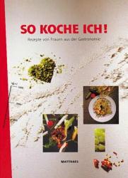 So koche ich! : Über 150 Rezepte von 75 Frauen ...