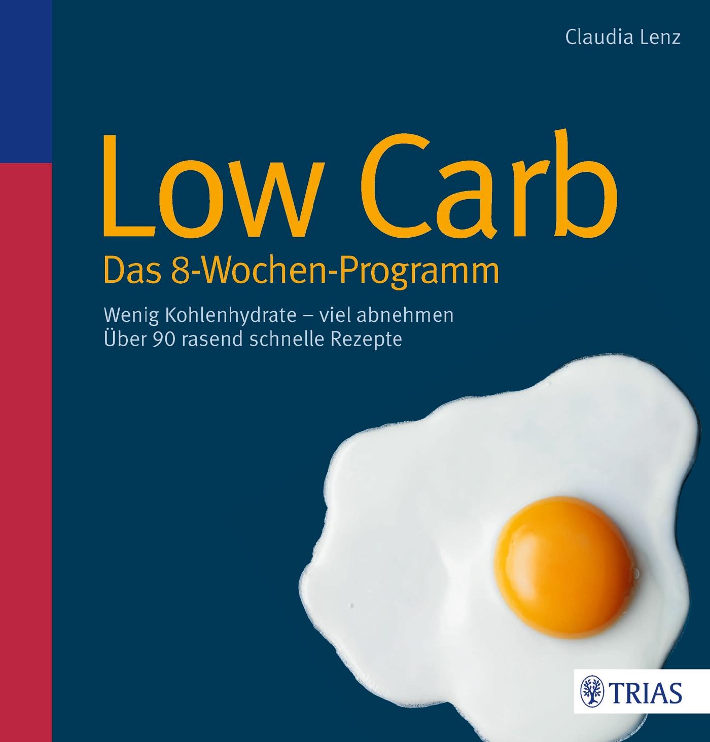 Low Carb - Das 8-Wochen-Programm: Wenig Kohlenhydrate - viel abnehmen - Claudia Lenz