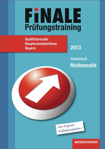 Finale Prüfungstraining Hauptschulabschluss Bayern: Arbeitsheft Mathematik 2013 mit Lösungsheft - Humpert, Bernhard
