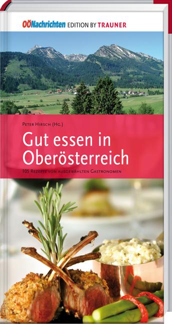 Gut essen in Oberösterreich: 105 Rezepte von au...