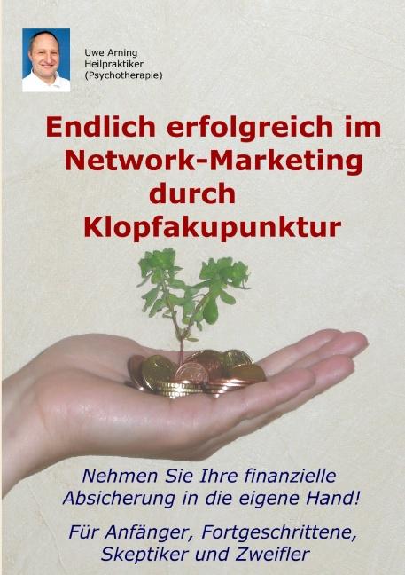 Endlich erfolgreich im Network-Marketing durch Klopfakupunktur: Für Anfänger, Fortgeschrittene, Skeptiker und Zweifler - Arning, Uwe