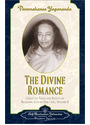 The Divne Romance: Collected Talks and Essays on Realizing God in Daily Life - Volume 2 - Paramahansa Yogananda