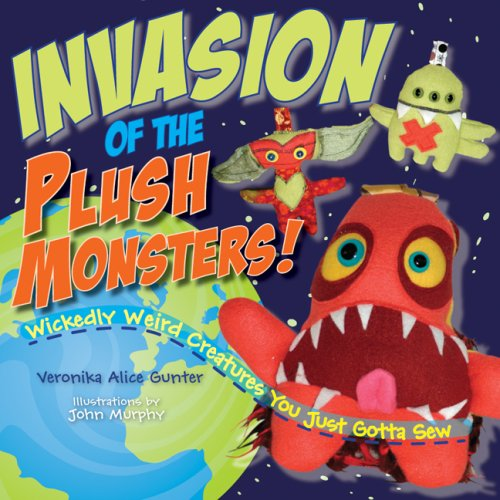 Invasion of the Plush Monsters!: Wickedly Weird...