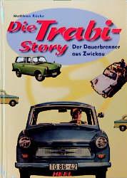 Die Trabi- Story. Der Dauerbrenner aus Zwickau ...