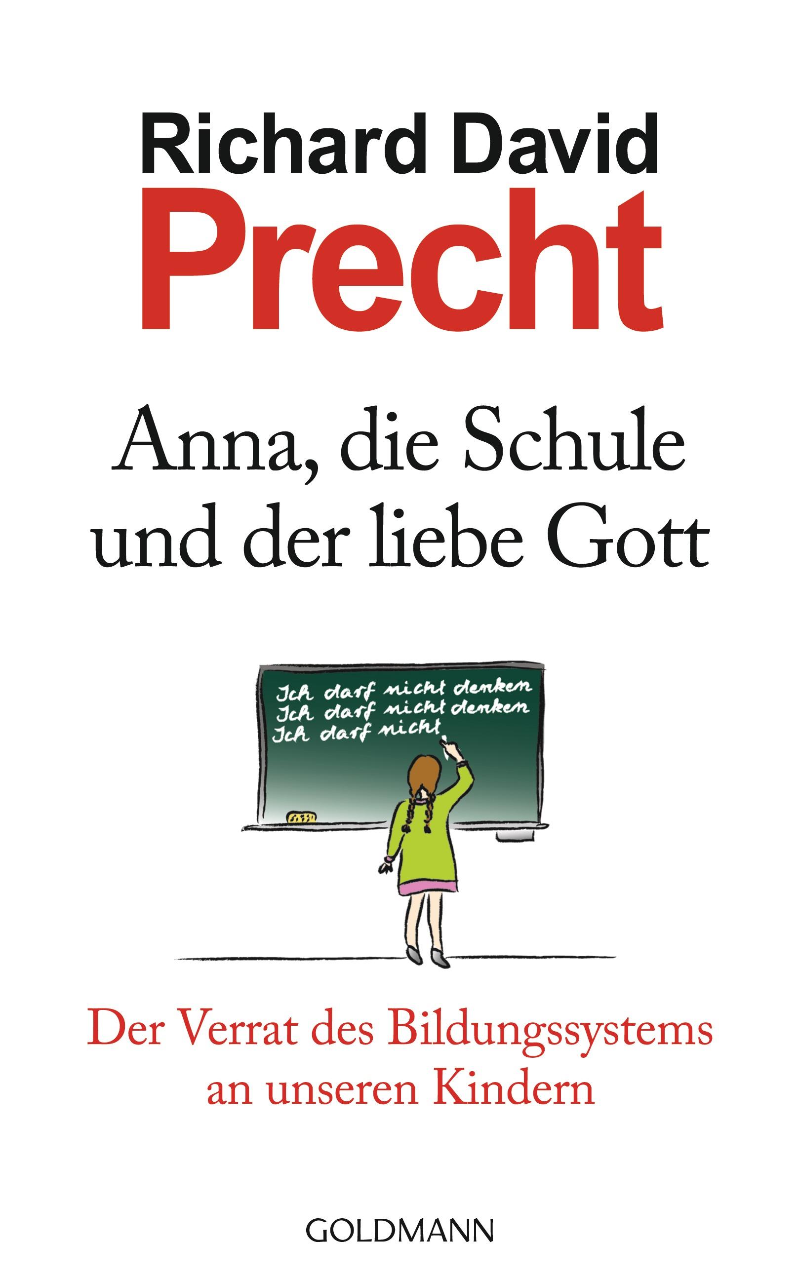 Anna, die Schule und der liebe Gott: Der Verrat des Bildungssystems an unseren Kindern - Precht, Richard David