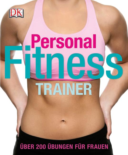 Personal Fitness Trainer: Über 200 Übungen für ...
