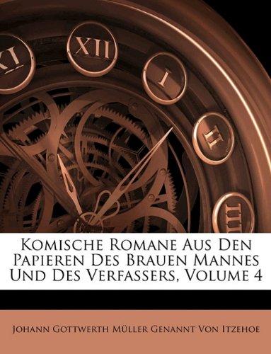 Komische Romane Aus Den Papieren Des Brauen Mannes Und Des Verfassers, Vierter Band - Johann Gottwerth Müller Genannt Von Itzehoe