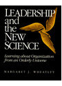 Leadership and the New Science: Learning About Organization from an Orderly Universe - Margaret J. Wheatley