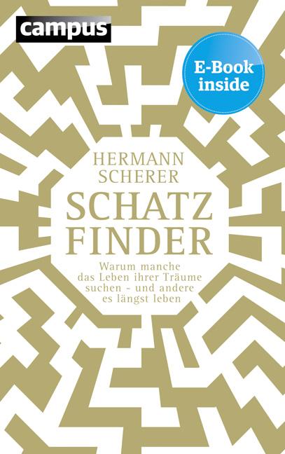 Schatzfinder: Warum manche das Leben ihrer Träume suchen - und andere es längst leben - Scherer, Hermann
