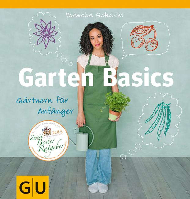 Garten Basics - Gärtnern für Anfänger - Mascha Schacht [Taschenbuch]