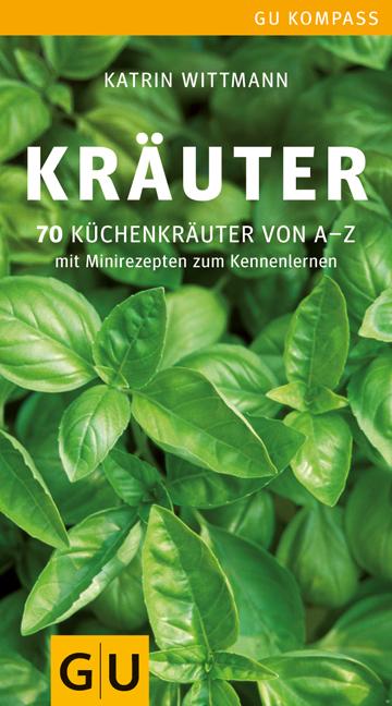 Kräuter: 70 Küchenkräuter von A-Z - Mit Minirezepten zum Kennenlernen - Katrin Wittmann