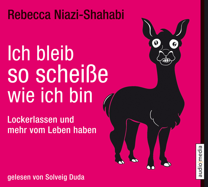 Ich bleib so scheiße, wie ich bin: Lockerlassen und mehr vom Leben haben - Rebecca Niazi-Shahabi [4 Audio CDs]
