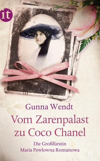 Vom Zarenpalast zu Coco Chanel: Das Leben der Großfürstin Maria Pawlowna Romanowa - Gunna Wendt