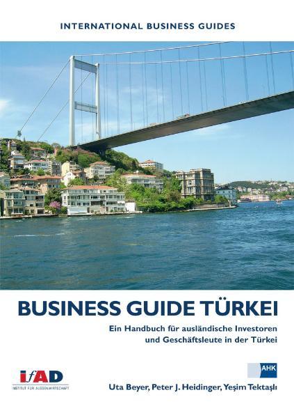 Business Guide Türkei: Das Handbuch für ausländ...
