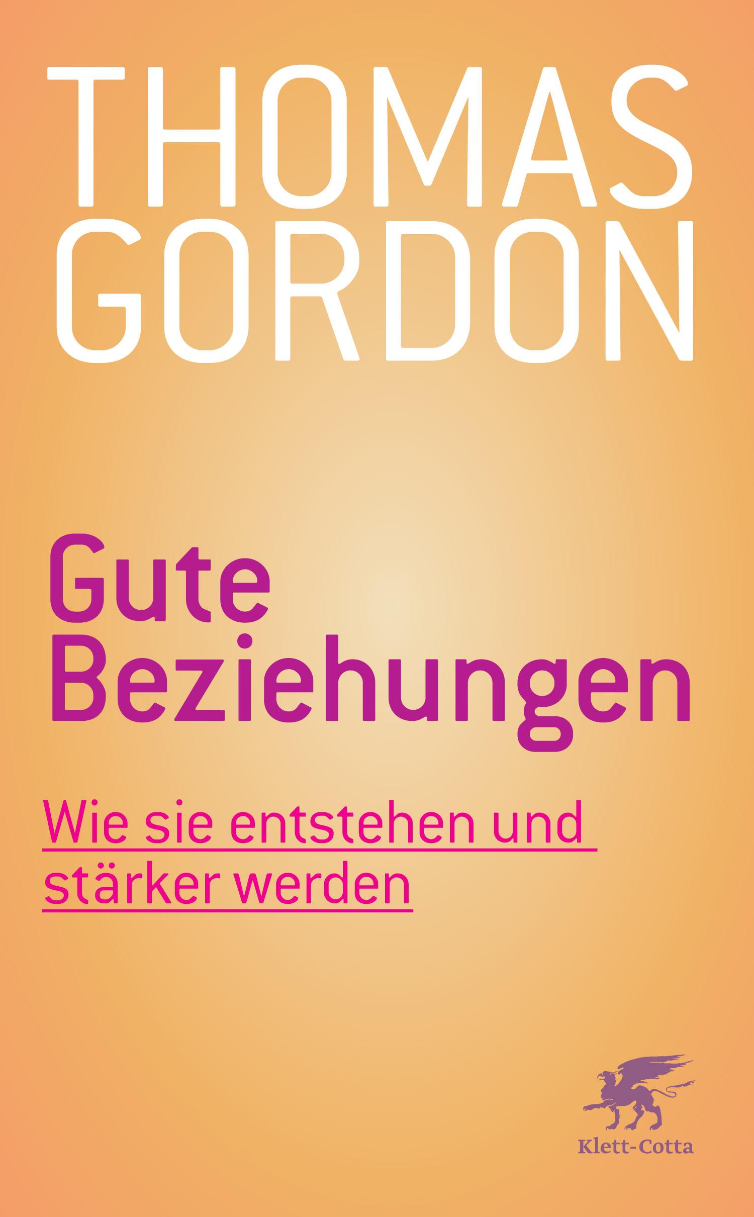 Gute Beziehungen: Wie sie entstehen und stärker werden - Gordon, Thomas