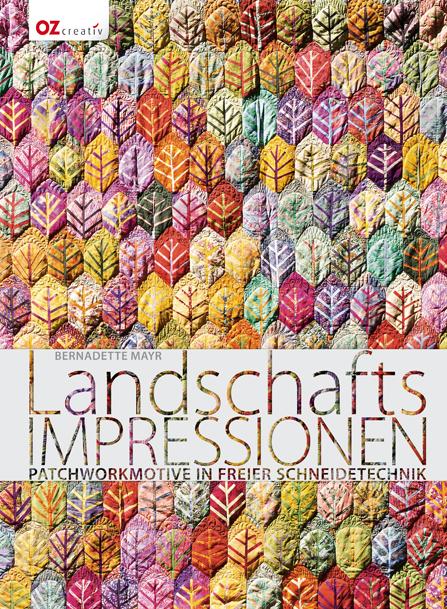 Landschafts-Impressionen: Patchworkmotive in freier Schneidetechnik - Bernadette Mayr