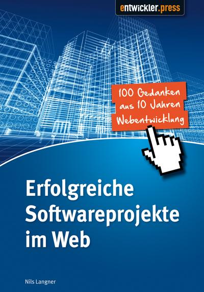 Erfolgreiche Softwareprojekte im Web: 100 Gedan...