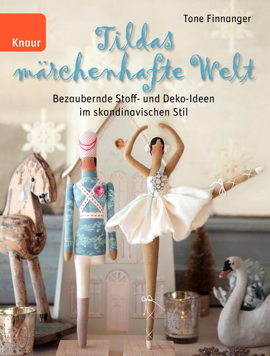 Tildas märchenhafte Welt: Bezaubernde Stoff- und Deko-Ideen im skandinavischen Stil - Tone Finnanger