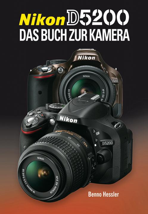 Nikon D5200: Das Buch zur Kamera - Benno Hessler