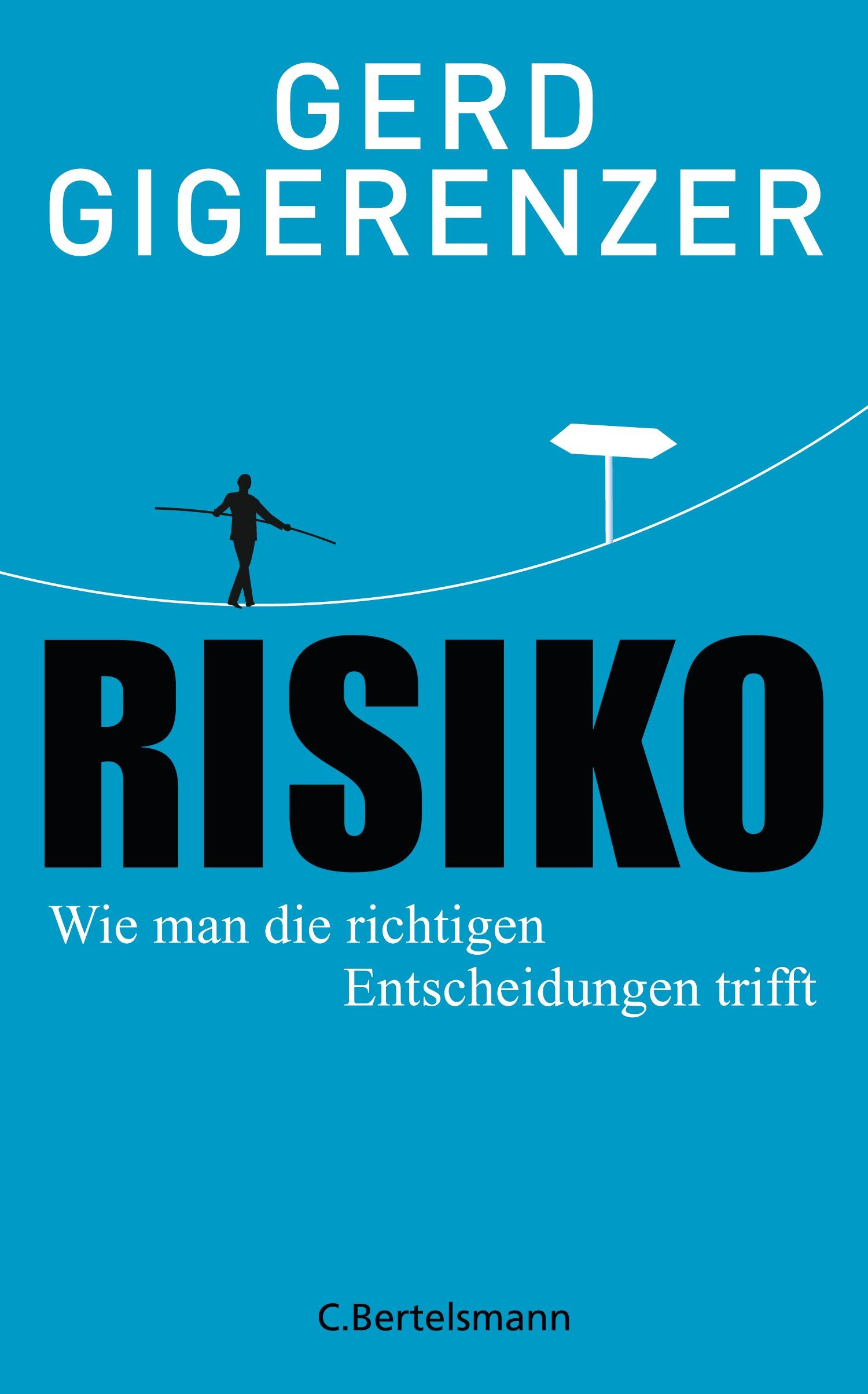 Risiko: Wie man die richtigen Entscheidungen trifft - Gigerenzer, Gerd
