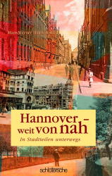Hannover - weit von nah: In Stadtteilen unterwe...