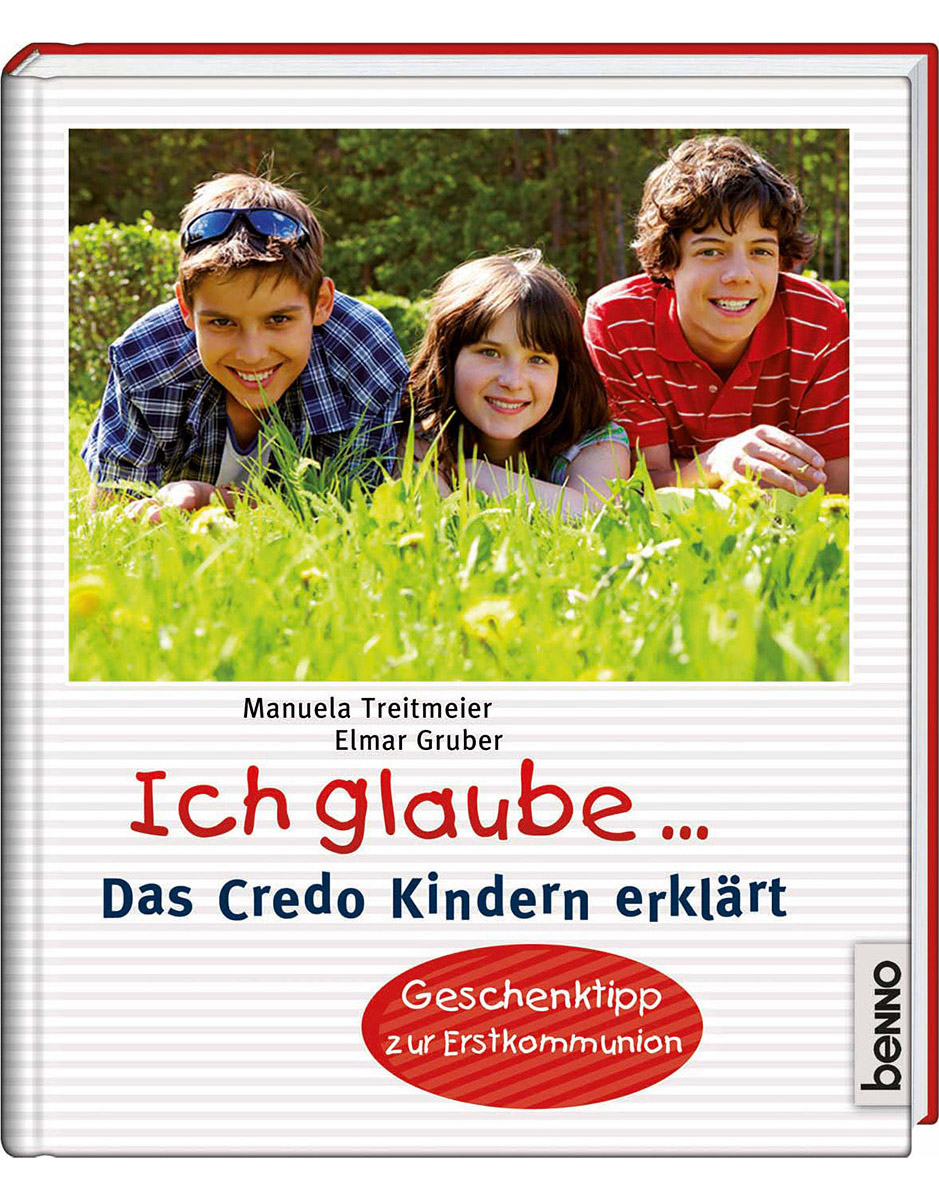 Ich glaube ...: Das Credo Kindern erklärt - Manuela Treitmeier