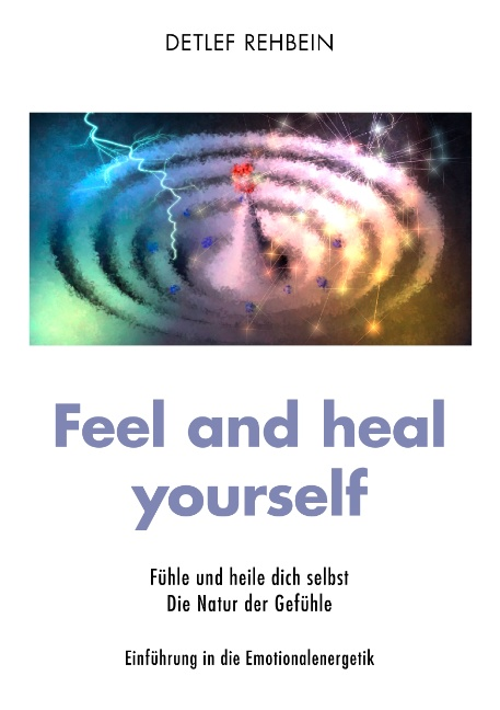 Feel and heal yourself: Fühle und heile dich se...