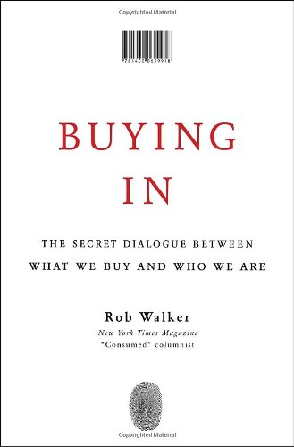 Buying In: The Secret Dialogue Between What We Buy and Who We Are - Walker, Rob