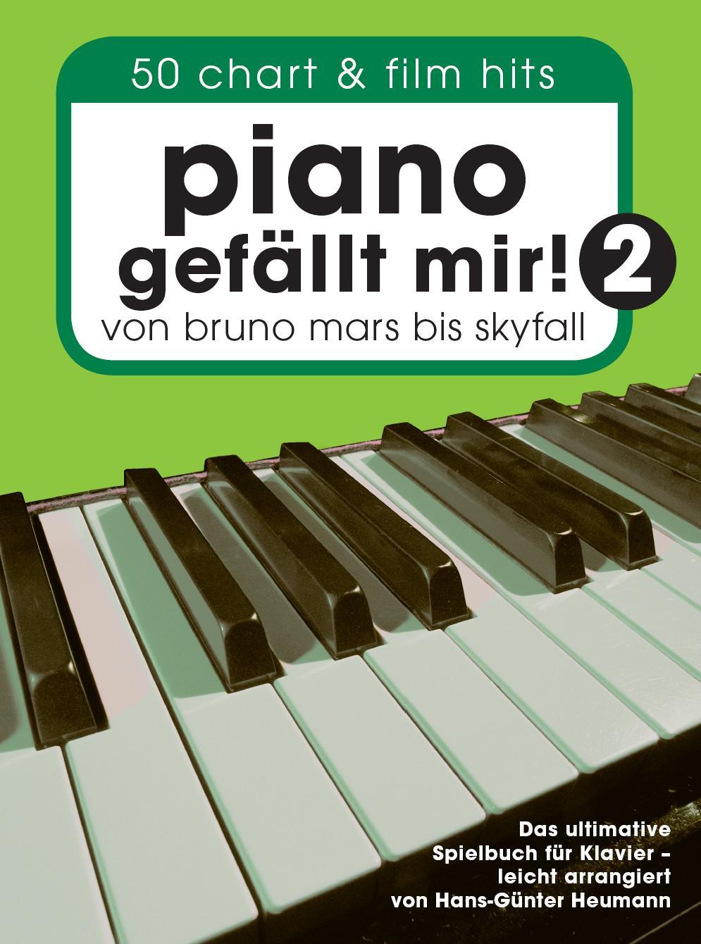 Piano gefällt mir! 50 Chart und Film Hits - Band 2: ...von Bruno Mars bis Skyfall. Das ultimative Spielbuch für Klavier