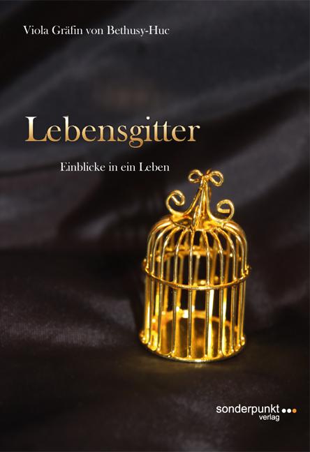 Lebensgitter: Einblicke in ein Leben - Bethusy-Huc, Viola Gräfin von