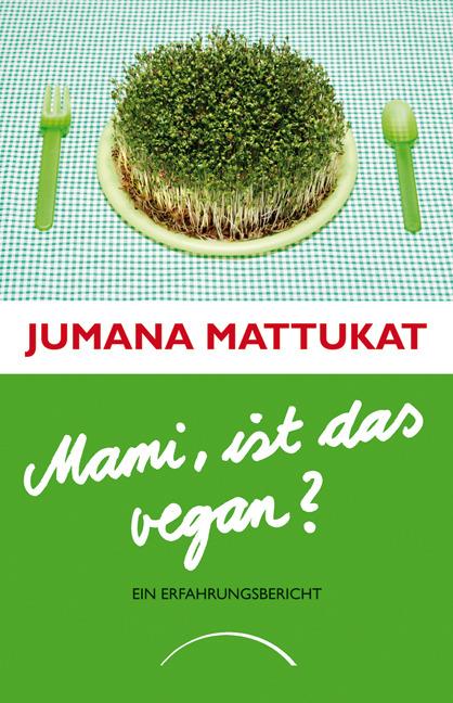 Mami, ist das vegan?: Ein Erfahrungsbericht - Jumana Mattukat