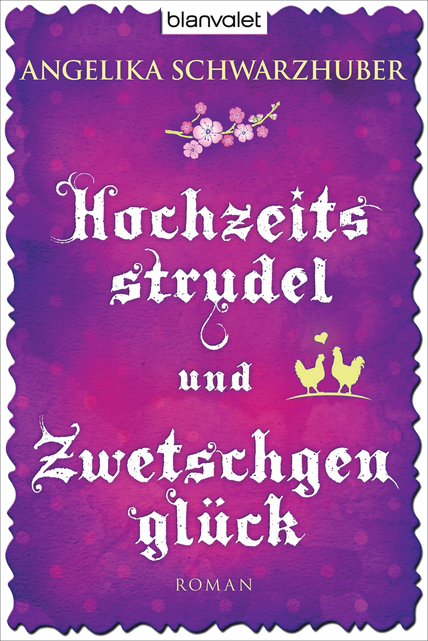 Hochzeitsstrudel und Zwetschgenglück - Angelika Schwarzhuber [Taschenbuch]