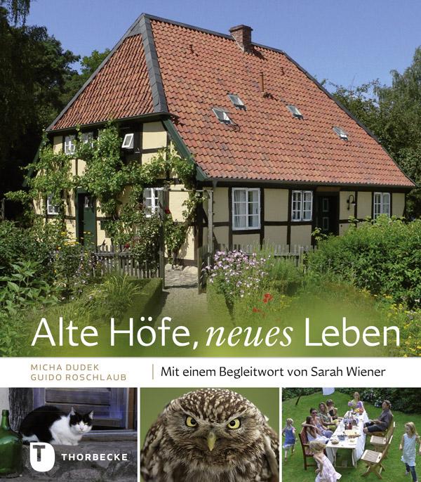 Alte Höfe, neues Leben - Mit einem Begleitwort von Sarah Wiener