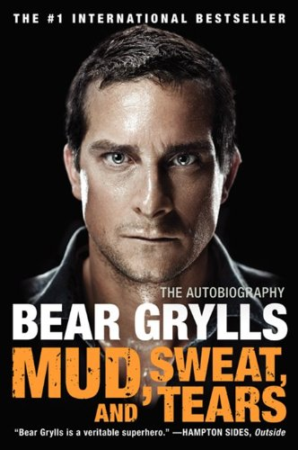 Mud, Sweat, and Tears: The Autobiography - Grylls, Bear