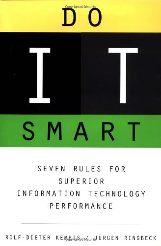 Do IT Smart: Seven Rules for Superior Information Technology Performance: Seven Rules for Superior IT Performance - Kempis, Rolf-Dieter