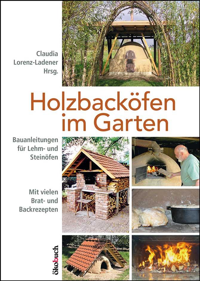 Holzbacköfen im Garten: Bauanleitungen für Lehm- und Steinöfen - Mit vielen Brat- und Backrezepten - Claudia Lorenz-Lade