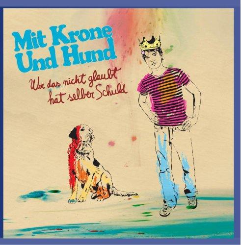 Mit Krone und Hund - Wer das nicht glaubt hat s...