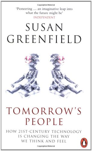 Tomorrow´s People: How 21st-Century Technology is Changing the Way We Think and Feel - Greenfield, Susan