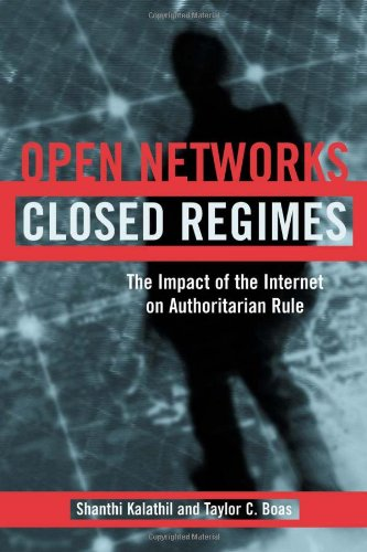 Open Networks, Closed Regimes: The Impact of the Internet on Authoritarian Rule - Kalathil, Shanthi