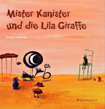 Mister Kanister und die Lila Giraffe - Kristin Lohmann