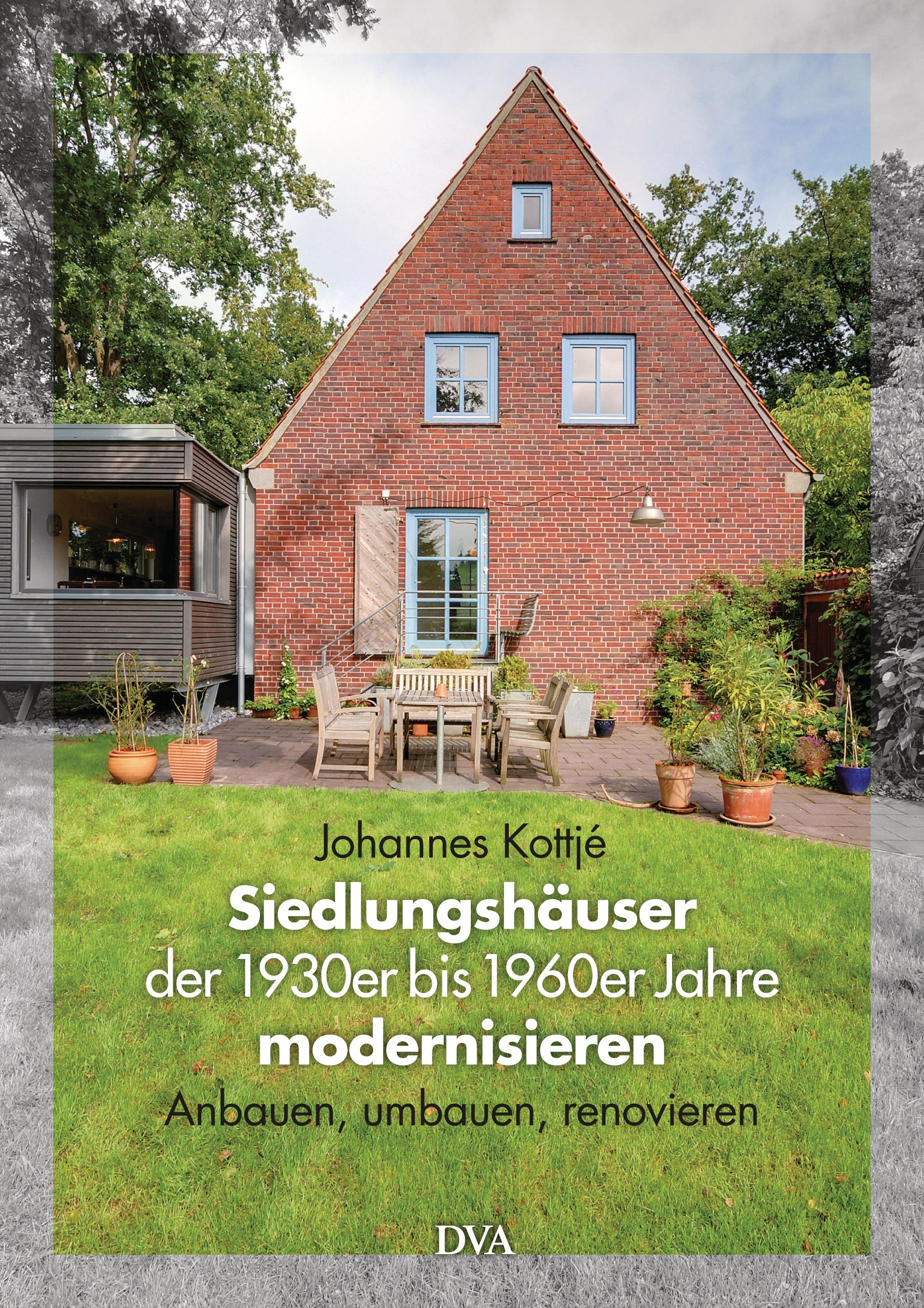 Siedlungshäuser der 1930er bis 1960er Jahre modernisieren: Anbauen, umbauen, renovieren - Johannes Kottjé