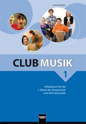 Club Musik 1 NEU: Arbeitsbuch für die 1. Klasse...
