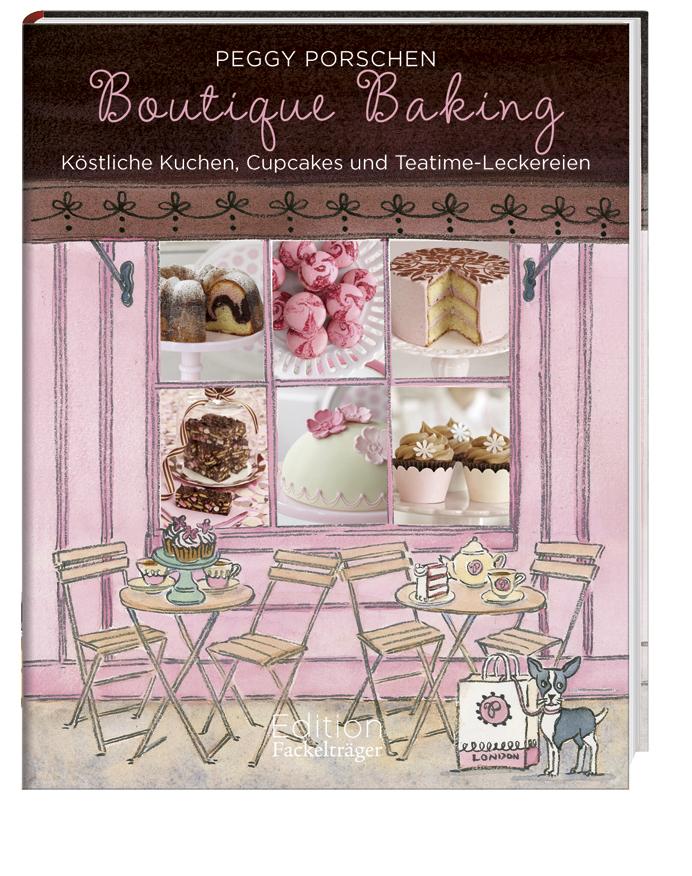 Boutique Baking: Köstliche Kuchen, Cupcakes und Teatime-Leckereien - Peggy Porschen