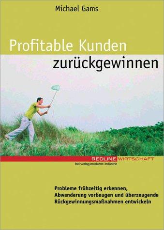 Profitable Kunden zurückgewinnen - Gams, Michael